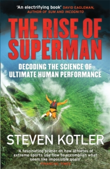 The Rise of Superman : Decoding the Science of Ultimate Human Performance, Paperback Book
