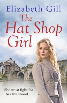 The Hat Shop Girl : She Must Fight for the Home She Loves, EPUB eBook
