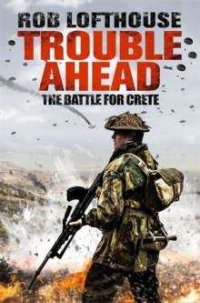 Trouble Ahead : The Battle for Crete, Paperback Book