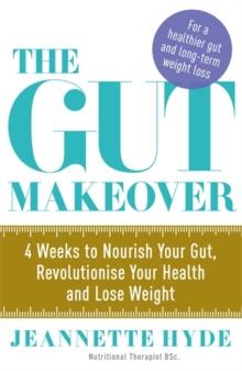The Gut Makeover : 4 Weeks to Nourish Your Gut, Revolutionise Your Health and Lose Weight, Paperback Book