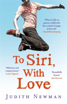 To Siri, With Love : A mother, her autistic son, and the kindness of a machine, Paperback Book