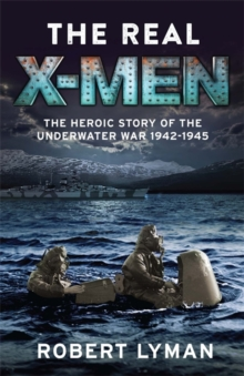 The Real X-Men : The Heroic Story of the Underwater War 1942-1945, Hardback Book
