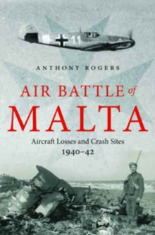 Air Battle of Malta : Aircraft Losses and Crash Sites, 1940 - 1942, Hardback Book