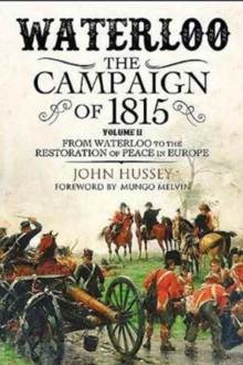 Waterloo: The 1815 Campaign : From Waterloo to the Restoration of Peace in Europe Volume II, Hardback Book