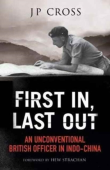 First in, Last Out : An Unconventional British Officer in Indo-China, Hardback Book