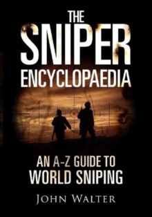 The Sniper Encyclopaedia : An A-Z Guide to World Sniping, Hardback Book