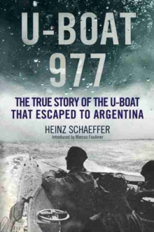 U-Boat 977 : The True Story of the U-Boat That Escaped to Argentina, Hardback Book