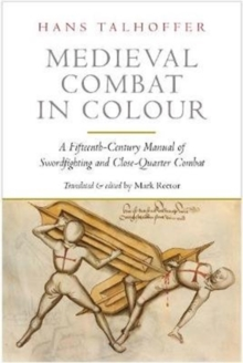 Medieval Combat in Colour : A Fifteenth-Century Manual of Swordfighting and Close-Quarter Combat, Paperback / softback Book