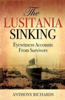 The Lusitania Sinking : Eyewitness Accounts from Survivors, Hardback Book