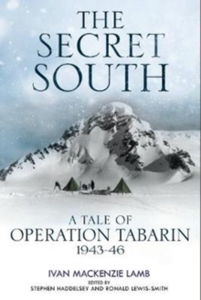 The Secret South : A Tale of Operation Tabarin, 1943-46, Hardback Book