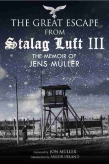Escape from Stalag Luft III : The Memoir of Jens Muller, Hardback Book