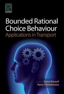 Bounded Rational Choice Behaviour : Applications in Transport, Hardback Book