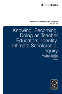 Knowing, Becoming, Doing as Teacher Educators : Identity, Intimate Scholarship, Inquiry, Hardback Book