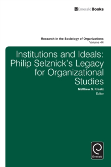 Institutions and Ideals : Philip Selznick's Legacy for Organizational Studies, Hardback Book