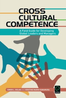 Cross Cultural Competence : A Field Guide for Developing Global Leaders and Managers, Paperback Book