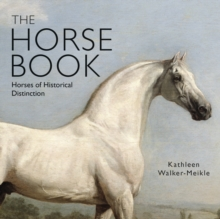 The Horse Book : Horses of Historical Distinction, Hardback Book