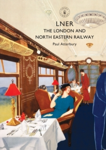 LNER : The London and North Eastern Railway, Paperback / softback Book