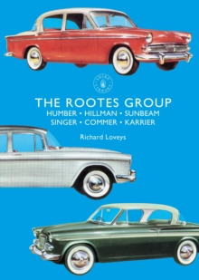 The Rootes Group : Humber, Hillman, Sunbeam, Singer, Commer, Karrier, Paperback / softback Book