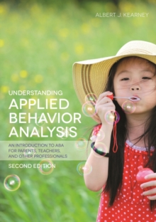 Understanding Applied Behavior Analysis, Second Edition : An Introduction to ABA for Parents, Teachers, and other Professionals, EPUB eBook