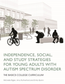 Independence, Social, and Study Strategies for Young Adults with Autism Spectrum Disorder : The BASICS College Curriculum, PDF eBook