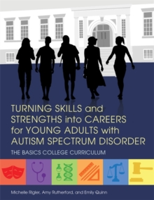 Turning Skills and Strengths into Careers for Young Adults with Autism Spectrum Disorder : The BASICS College Curriculum, PDF eBook