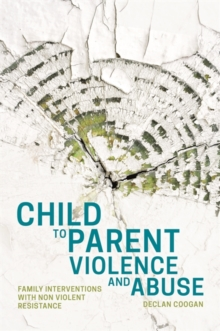 Child to Parent Violence and Abuse : Family Interventions with Non Violent Resistance, EPUB eBook