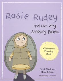Rosie Rudey and the Very Annoying Parent : A story about a prickly child who is scared of getting close, PDF eBook
