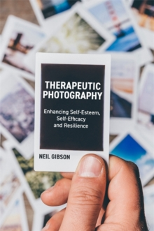 Therapeutic Photography : Enhancing Self-Esteem, Self-Efficacy and Resilience, PDF eBook
