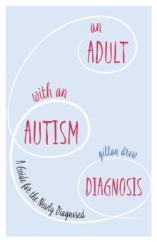 An Adult with an Autism Diagnosis : A Guide for the Newly Diagnosed, EPUB eBook