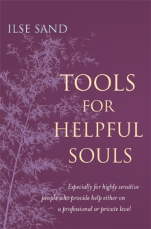 Tools for Helpful Souls : Especially for highly sensitive people who provide help either on a professional or private level, EPUB eBook