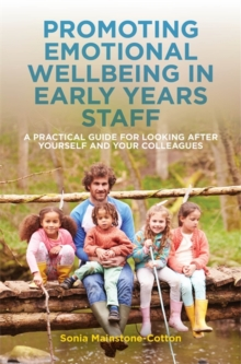 Promoting Emotional Wellbeing in Early Years Staff : A Practical Guide for Looking after Yourself and Your Colleagues, EPUB eBook