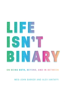 Life Isn't Binary : On Being Both, Beyond, and In-Between, EPUB eBook