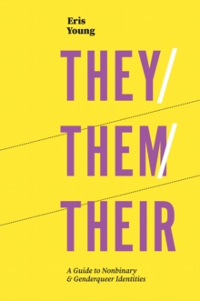 They/Them/Their : A Guide to Nonbinary and Genderqueer Identities, EPUB eBook