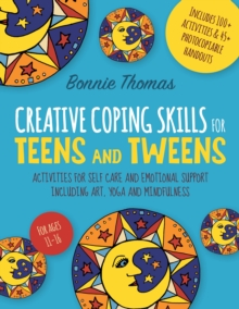 Creative Coping Skills for Teens and Tweens : Activities for Self Care and Emotional Support including Art, Yoga, and Mindfulness, EPUB eBook
