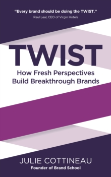 Twist : How Fresh Perspectives Build Breakthrough Brands, Paperback Book