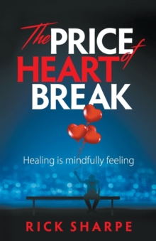The Price of Heartbreak : Healing is mindfully feeling, Paperback Book