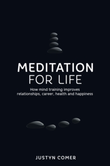 Meditation for Life : How mind training improves relationships, career, health and happiness, Paperback Book