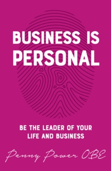 Business is Personal : Be the Leader of Your Life and Business, Paperback / softback Book