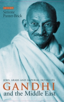 Gandhi and the Middle East : Jews, Arabs and Imperial Interests, Paperback Book