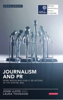 Journalism and PR : News Media and Public Relations in the Digital Age, Paperback / softback Book