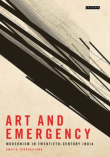 Art and Emergency : Modernism in Twentieth-Century India, Hardback Book