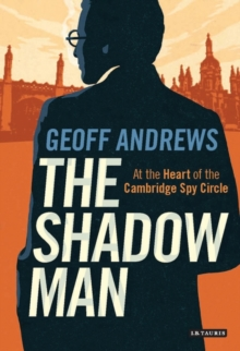 The Shadow Man : At the Heart of the Cambridge Spy Circle, Hardback Book