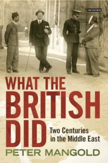 What the British Did : Two Centuries in the Middle East, Hardback Book