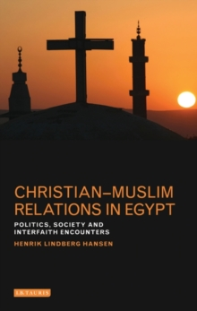 Christian-Muslim Relations in Egypt : Politics, Society and Interfaith Encounters, Hardback Book