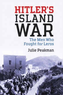 Hitler's Island War : The Men Who Fought for Leros, Hardback Book
