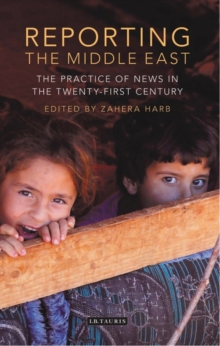 Reporting the Middle East : The Practice of News in the Twenty-First Century, Paperback / softback Book