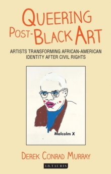 Queering Post-Black Art : Artists Transforming African-American Identity After Civil Rights, Paperback Book
