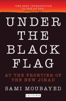 Under the Black Flag : An Exclusive Insight into the Inner Workings of ISIS, Paperback / softback Book