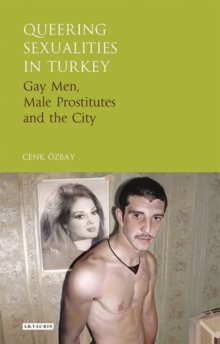 Queering Sexualities in Turkey : Gay Men, Male Prostitutes and the City, Hardback Book