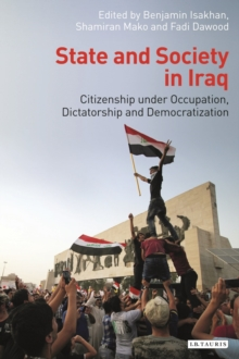 State and Society in Iraq : Citizenship Under Occupation, Dictatorship and Democratisation, Hardback Book